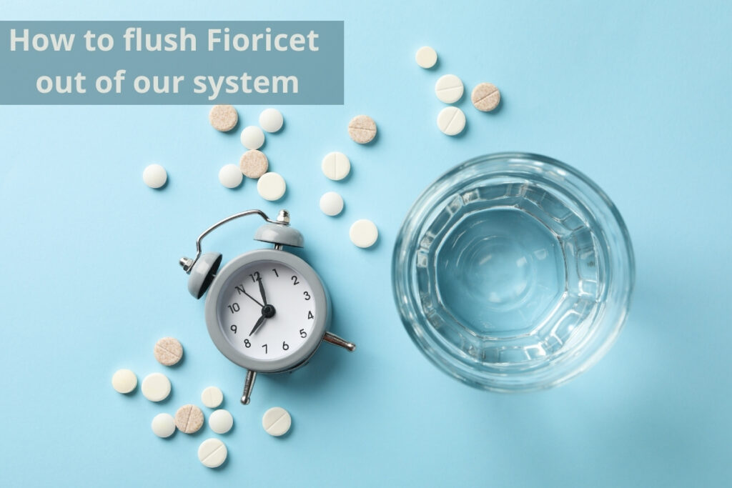 best way to flush fioricet out of your system